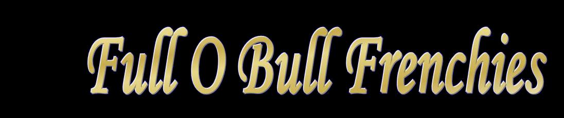 Full O Bull Frenchies